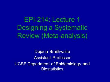 EPI-214: Lecture 1 Designing a Systematic Review (Meta-analysis)