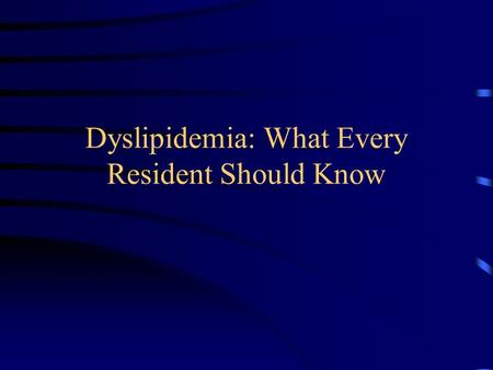 Dyslipidemia: What Every Resident Should Know. Med Study Lipoproteins –Chylomicrons, VLDL, IDL, LDL, & HDL Hyperlipoproteinemia –Familial syndromes Evaluation.
