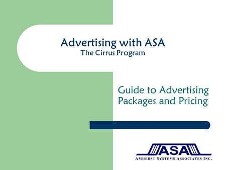 Advertising with ASA The Cirrus Program Guide to Advertising Packages and Pricing.