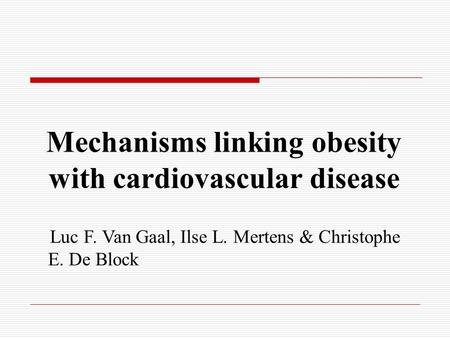 Mechanisms linking obesity with cardiovascular disease Luc F. Van Gaal, Ilse L. Mertens & Christophe E. De Block.