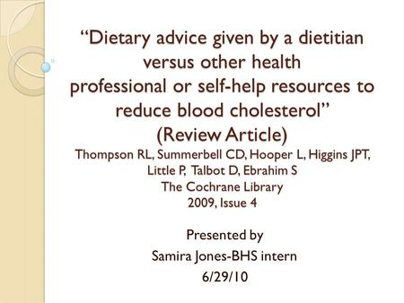 """Dietary advice given by a dietitian versus other health professional or self-help resources to reduce blood cholesterol"" (Review Article) Thompson RL,"