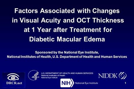 Factors Associated with Changes in Visual Acuity and OCT Thickness at 1 Year after Treatment for Diabetic Macular Edema Sponsored by the National Eye Institute,