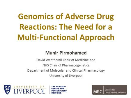 Munir Pirmohamed David Weatherall Chair of Medicine and NHS Chair of Pharmacogenetics Department of Molecular and Clinical Pharmacology University of Liverpool.