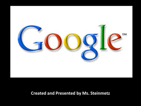 Created and Presented by Ms. Steinmetz. Doodle 4 Google!