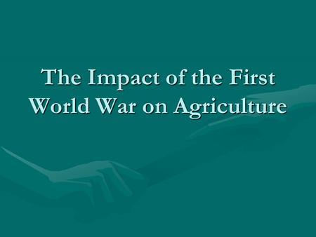 The Impact of the First World War on Agriculture.