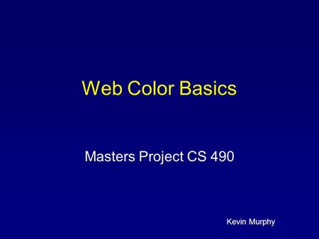 Kevin Murphy Web Color Basics Masters Project CS 490.