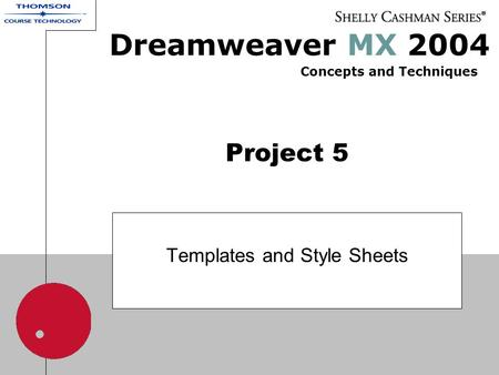 Project 5 Templates and Style Sheets Dreamweaver MX 2004 Concepts and Techniques.