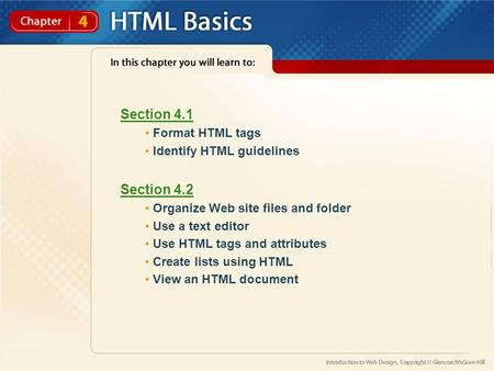 Section 4.1 Format HTML tags Identify HTML guidelines Section 4.2 Organize Web site files and folder Use a text editor Use HTML tags and attributes Create.
