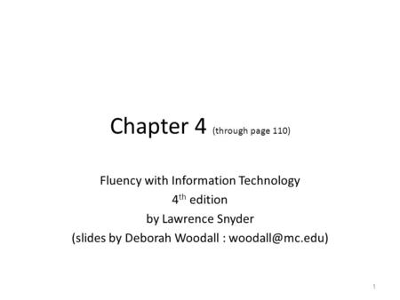 Chapter 4 (through page 110) Fluency with Information Technology 4 th edition by Lawrence Snyder (slides by Deborah Woodall : 1.