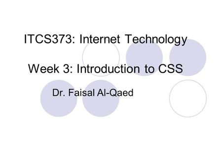ITCS373: Internet Technology Week 3: Introduction to CSS Dr. Faisal Al-Qaed.