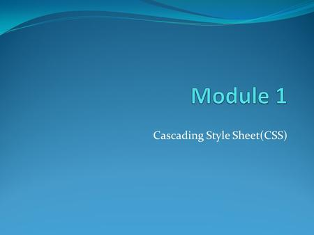 Cascading Style Sheet(CSS). Introduction The CSS 1 specification was developed in 1996 CSS 2 was released in 1998 CSS 3 is on its way CSSs provide the.