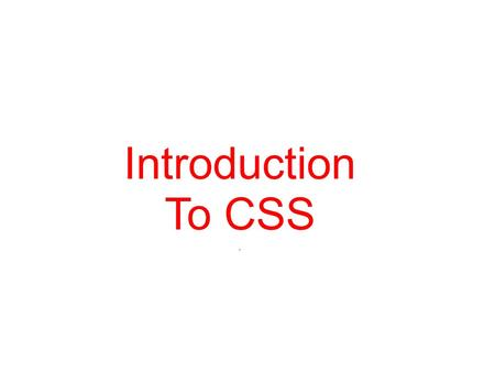 Introduction To CSS.. HTML Review What is HTML used for? Give some examples of formatting tags in HTML? HTML is the most widely used language on the Web.