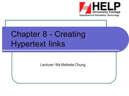 Department of Information Technology Chapter 8 - Creating Hypertext links Lecturer: Ms Melinda Chung.