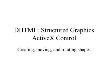 DHTML: Structured Graphics ActiveX Control Creating, moving, and rotating shapes.