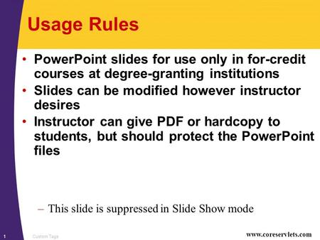 Www.coreservlets.com Custom Tags1 Usage Rules PowerPoint slides for use only in for-credit courses at degree-granting institutions Slides can be modified.