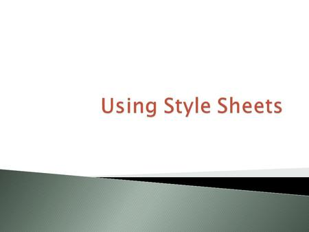  A style sheet is a single page of formatting instructions that can control the appearance of many HTML pages at once.  If style sheets accomplished.