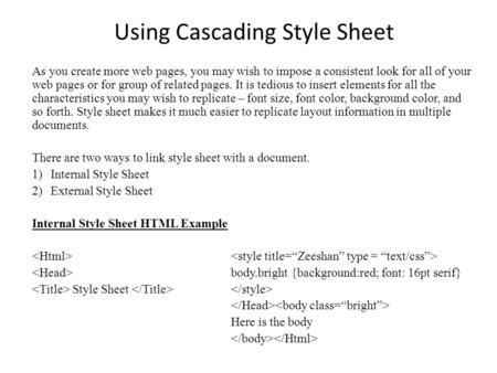 Using Cascading Style Sheet As you create more web pages, you may wish to impose a consistent look for all of your web pages or for group of related pages.
