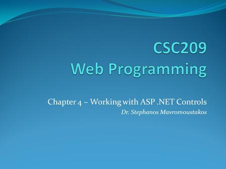 Chapter 4 – Working with ASP.NET Controls Dr. Stephanos Mavromoustakos.