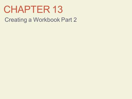 CHAPTER 13 Creating a Workbook Part 2. Learning Objectives Work with cells and ranges Work with formulas and functions Preview and print a workbook 2.