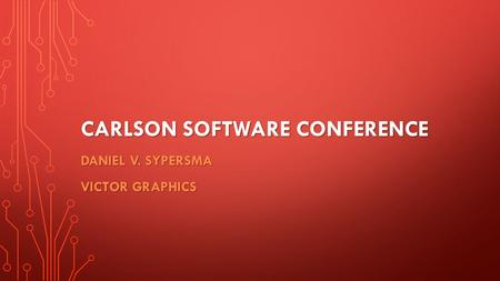 CARLSON SOFTWARE CONFERENCE DANIEL V. SYPERSMA VICTOR GRAPHICS.
