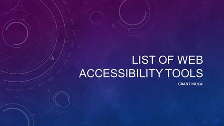 LIST OF WEB ACCESSIBILITY TOOLS GRANT MUKAI. WEB BROWSERS.