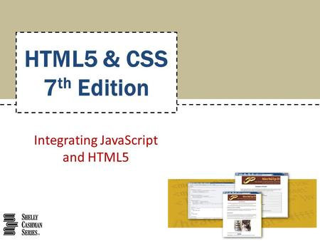 Integrating JavaScript and HTML5 HTML5 & CSS 7 th Edition.