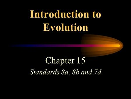 Introduction to Evolution Chapter 15 Standards 8a, 8b and 7d.