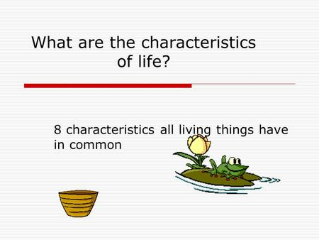 What are the characteristics of life? 8 characteristics all living things have in common.