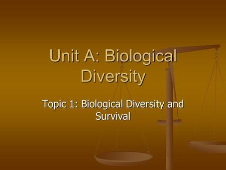 Unit A: Biological Diversity Topic 1: Biological Diversity and Survival.
