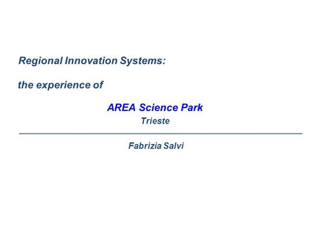 Regional Innovation Systems: the experience of AREA Science Park Trieste ___________________________________________________________________________ Fabrizia.