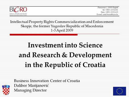 Planinska 1, 10000 Zagreb tel: +385 1 23 52 601 Faks: +385 1 23 52 615   Investment into Science and Research & Development in.