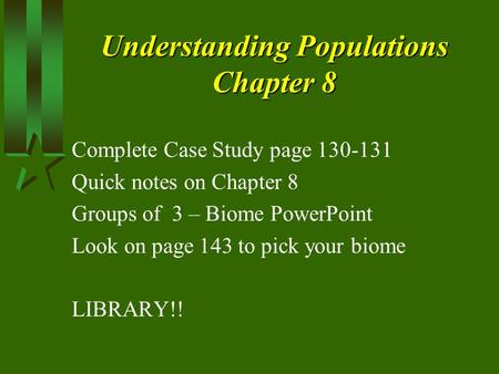 Understanding Populations Chapter 8 Complete Case Study page 130-131 Quick notes on Chapter 8 Groups of 3 – Biome PowerPoint Look on page 143 to pick your.