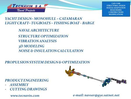 YACHT DESIGN– MONOHULL – CATAMARAN LIGHT CRAFT– TUGBOATS – FISHING BOAT - BARGE STRUCTURE OPTIMIZATION VIBRATION ANALYSIS NAVAL ARCHITECTURE PROPULSION.