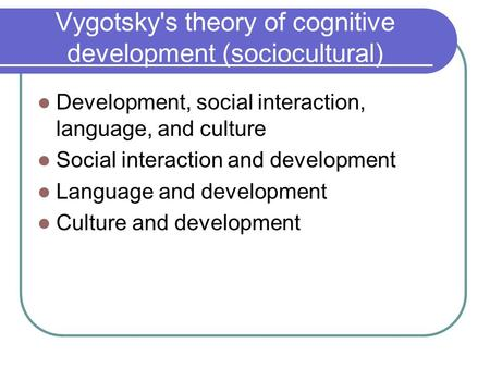 Vygotsky's theory of cognitive development (sociocultural)