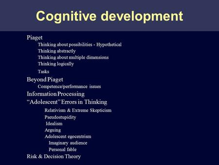 Cognitive development Piaget Thinking about possibilities - Hypothetical Thinking abstractly Thinking about multiple dimensions Thinking logically Tasks.