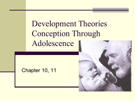 Development Theories Conception Through Adolescence Chapter 10, 11.