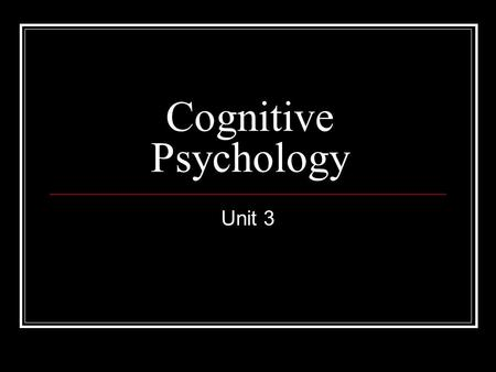 Cognitive Psychology Unit 3.