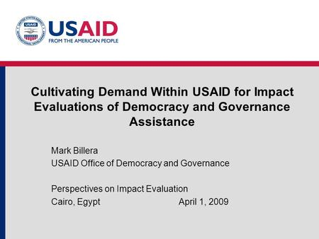 Cultivating Demand Within USAID for Impact Evaluations of Democracy and Governance Assistance Mark Billera USAID Office of Democracy and Governance Perspectives.