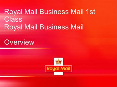 Royal Mail Business Mail 1st Class Royal Mail Business Mail Overview.