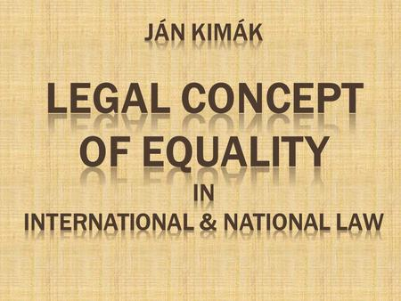 JáN KIMÁK LEGAL CONCEPT OF EQUALITY IN INTERNATIONAL & NATIONAL LAW