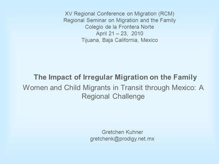 The Impact of Irregular Migration on the Family Women and Child Migrants in Transit through Mexico: A Regional Challenge XV Regional Conference on Migration.