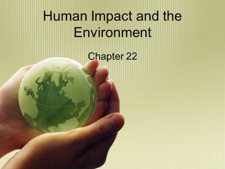 Human Impact and the Environment Chapter 22. Earth's Layers Geosphere Hydrosphere Atmosphere Biosphere.
