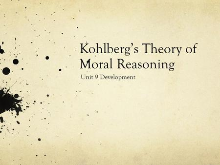 Kohlberg's Theory of Moral Reasoning Unit 9 Development.