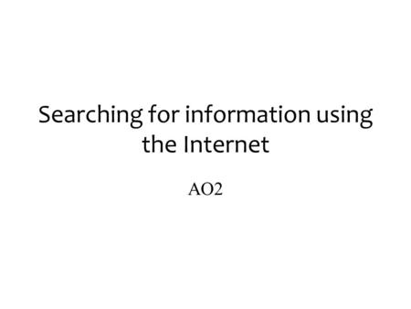 Searching for information using the Internet AO2.