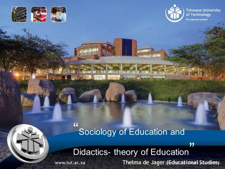 """ Sociology of Education and Didactics- theory of Education "" Thelma de Jager (Educational Studies )"