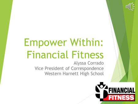 Empower Within: Financial Fitness Alyssa Corrado Vice President of Correspondence Western Harnett High School.