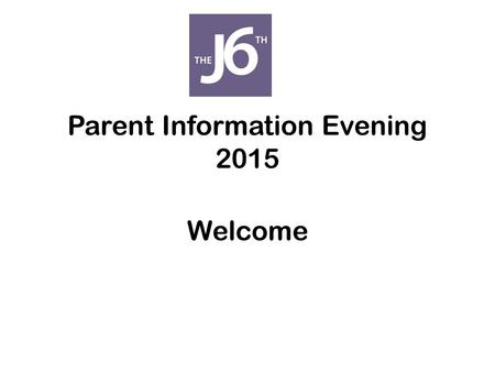 Parent Information Evening 2015 Welcome. Congratulations! Year 12 have made a fantastic start.