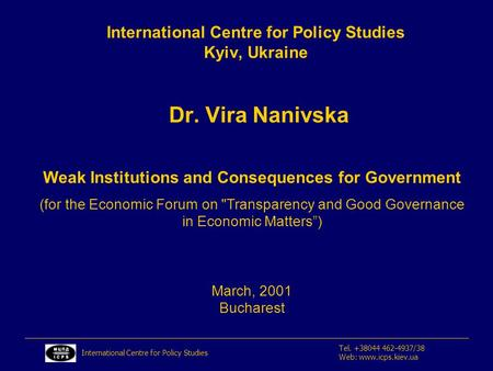 International Centre for Policy Studies Kyiv, Ukraine Dr. Vira Nanivska International Centre for Policy Studies Tel. +38044 462-4937/38 Web: www.icps.kiev.ua.