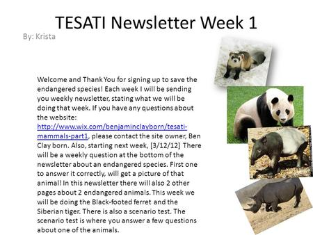 TESATI Newsletter Week 1 By: Krista Welcome and Thank You for signing up to save the endangered species! Each week I will be sending you weekly newsletter,