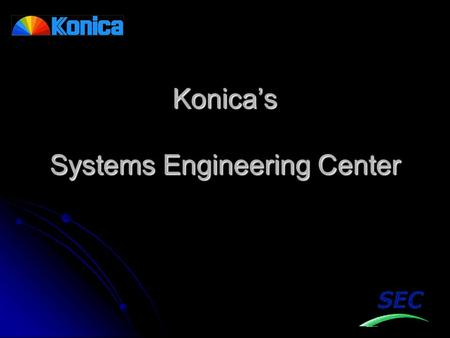 Konica's Systems Engineering Center. www.sec.konicabt.com Learn about our services Learn about our services Learn about technology Learn about technology.